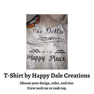 Lot # 83 - The Delta Is My Happy Place T-Shirt. CHOOSE ANY DESIGN